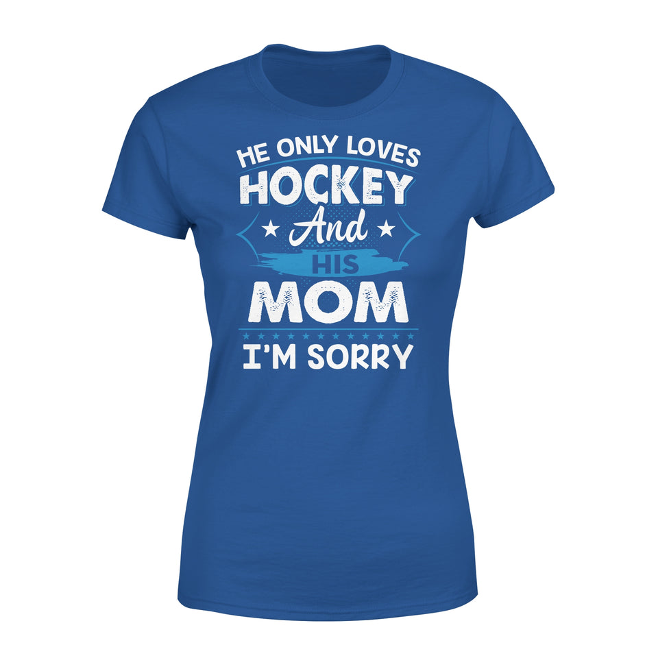 He Only Loves Hockey And His Mom - Premium Women's Tee