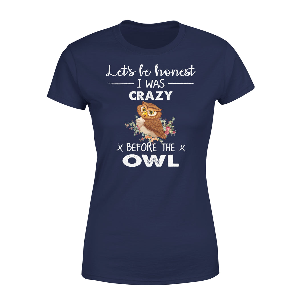 Let's Be Honest I Was Crazy Before The Owl - Premium Women's Tee