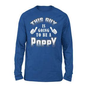 This Guy Is Going To Be A Poppy - Premium Long Sleeve