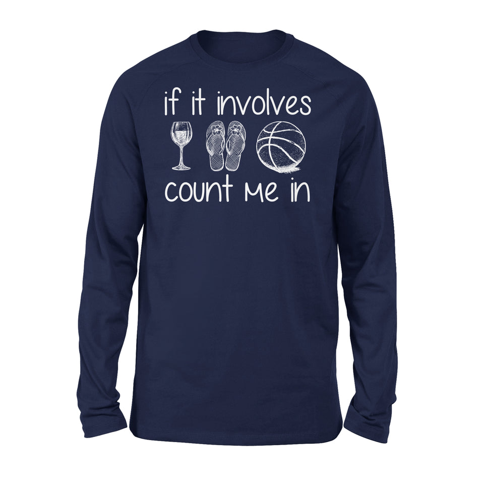 If It Involves Wine Flip Flop Basketball Count Me In - Premium Long Sleeve