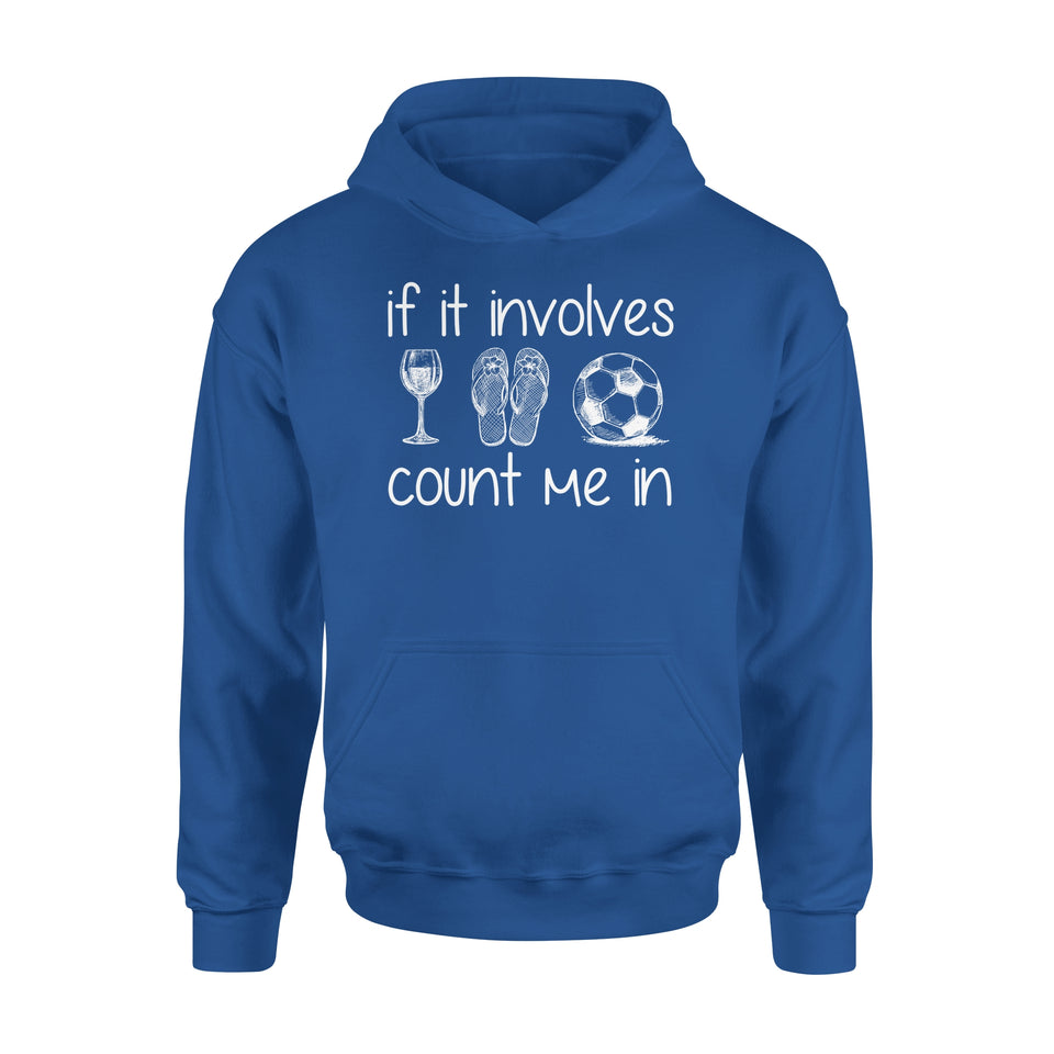 If It Involves Wine Flip Flop Soccer Count Me In - Premium Hoodie