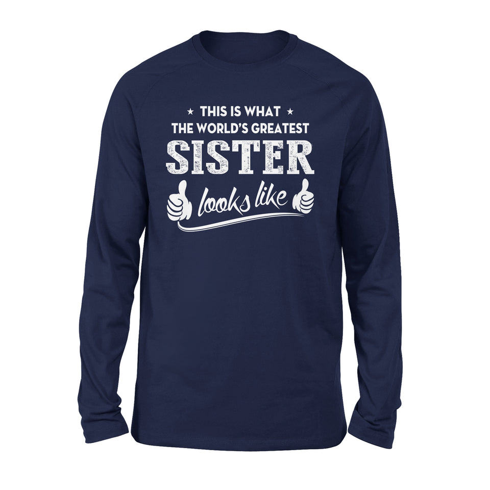 This Is What The World's Greatest Sister Looks Like - Premium Long Sleeve