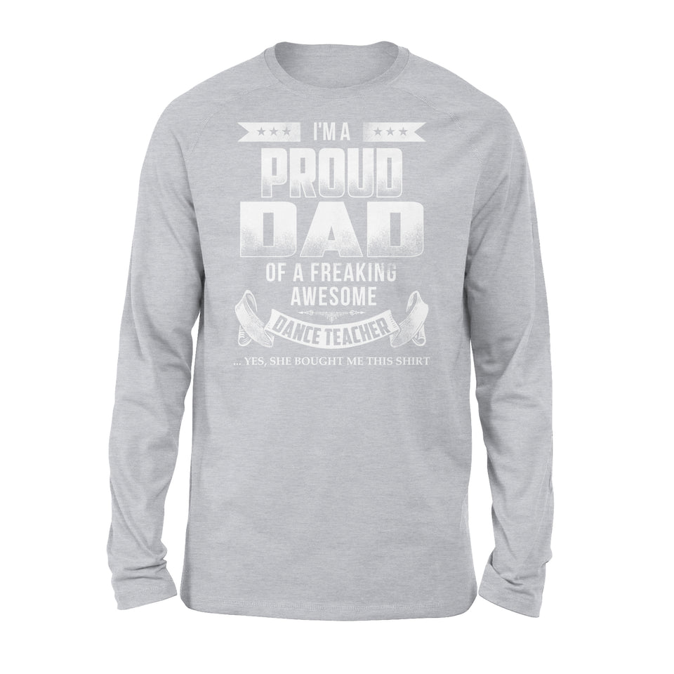 I'm A Proud Dad Of A Freaking Awesome Dance Teacher - Premium Long Sleeve