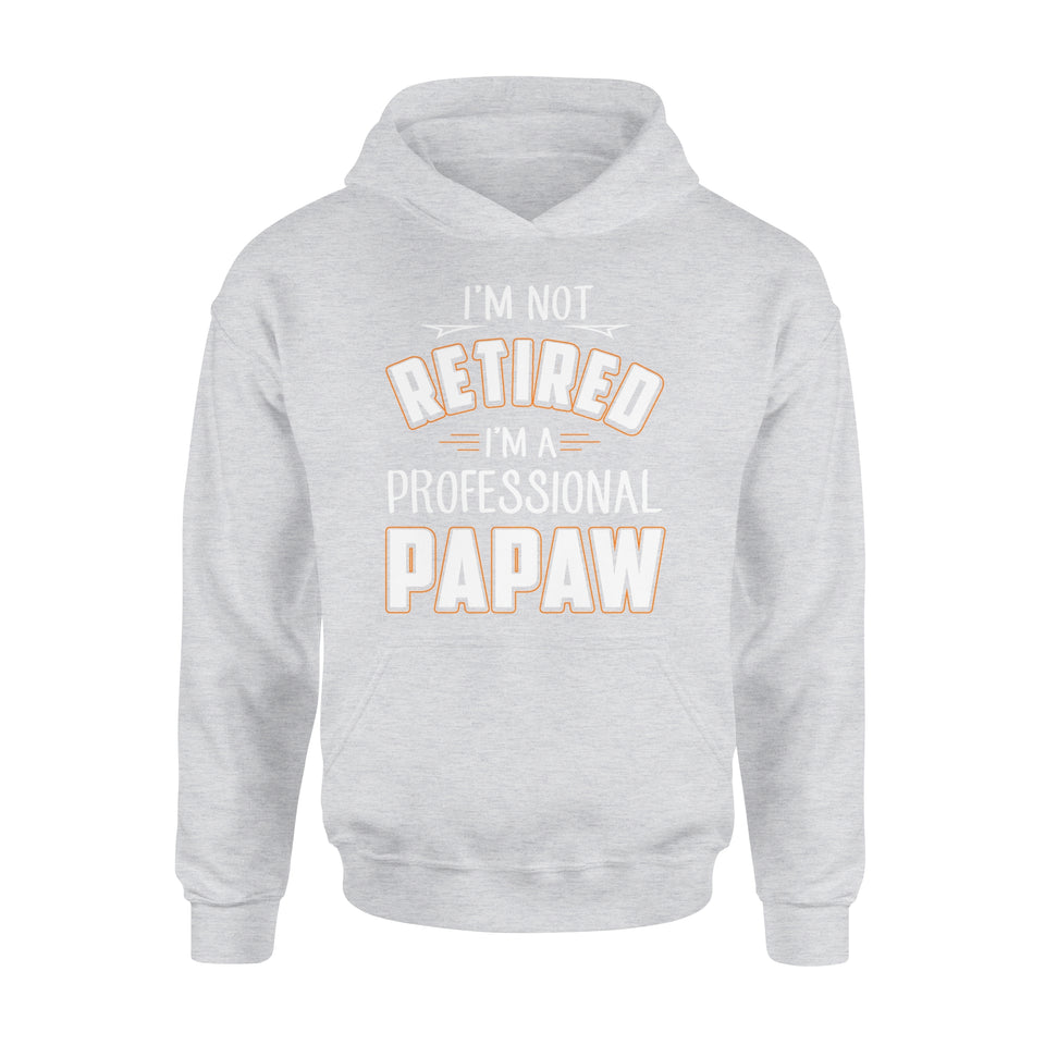 I'm Not Retired I'm A Professional Papaw - Premium Hoodie