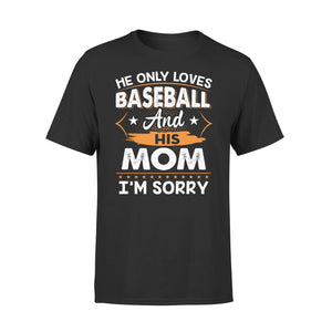 He Only Loves Baseball And His Mom - Premium Tee
