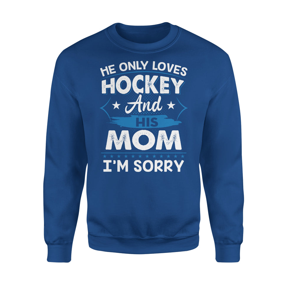 He Only Loves Hockey And His Mom - Premium Fleece Sweatshirt