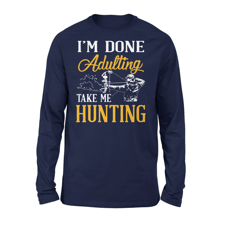 I'm Done Adulting Take Me Hunting - Premium Long Sleeve
