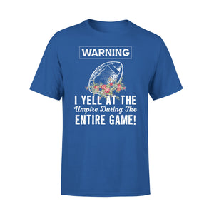 Warning I Yell At The Umpire During The Entire Game - Football - Premium Tee