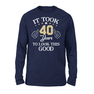 It Took 40 Years To Look This Good - Premium Long Sleeve