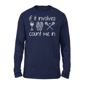 If It Involves Wine Flip Flop Lacrosse Count Me In - Premium Long Sleeve