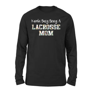 Kinda Busy Being A Lacrosse Mom - Premium Long Sleeve