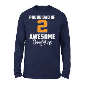 Proud Dad Of 2 Awesome Daughters - Premium Long Sleeve