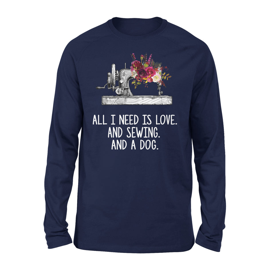 All I Need Is Love And Sewing And A Dog - Premium Long Sleeve