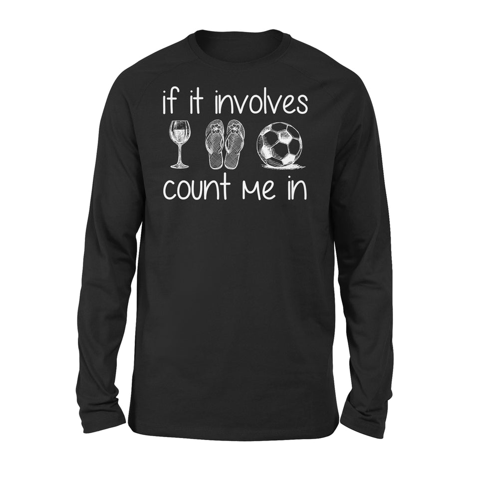If It Involves Wine Flip Flop Soccer Count Me In - Premium Long Sleeve