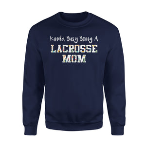 Kinda Busy Being A Lacrosse Mom - Premium Fleece Sweatshirt