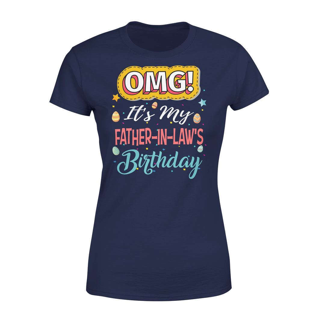 Omg It's My Father-In-Law's Birthday - Premium Women's Tee