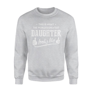 This Is What The World's Greatest Daughter Looks Like - Premium Fleece Sweatshirt