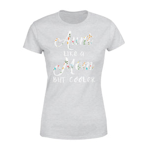 Aunt Like A Mom But Cooler - Premium Women's Tee