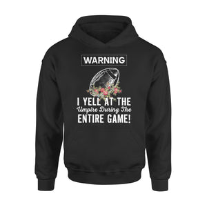 Warning I Yell At The Umpire During The Entire Game - Football - Premium Hoodie