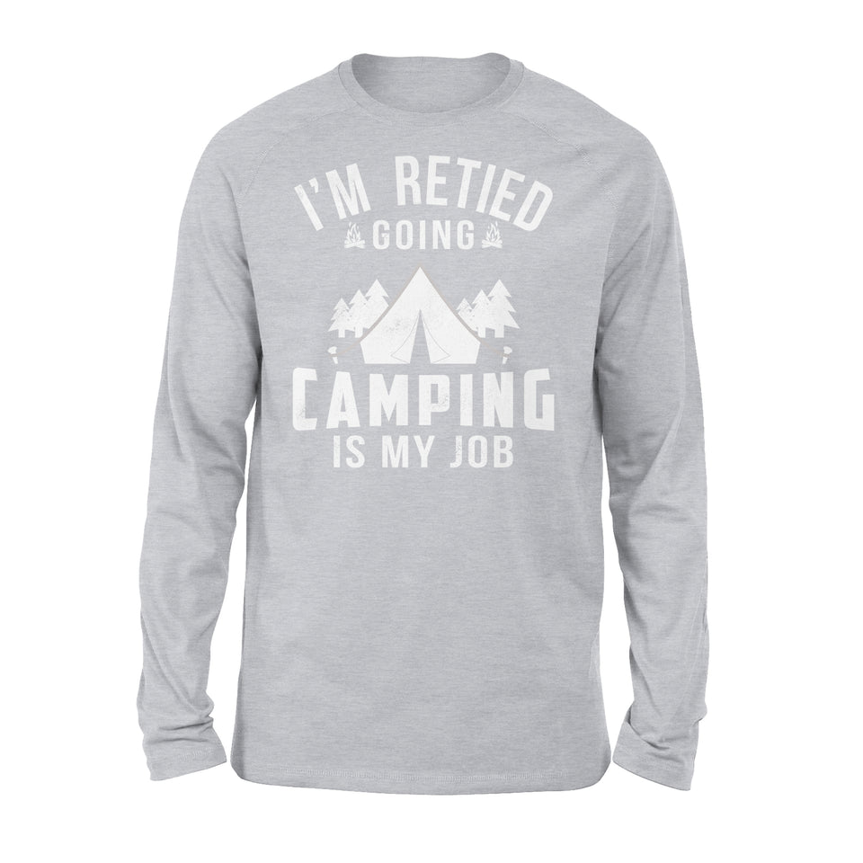 I'm Retied Going Camping Is My Job - Premium Long Sleeve