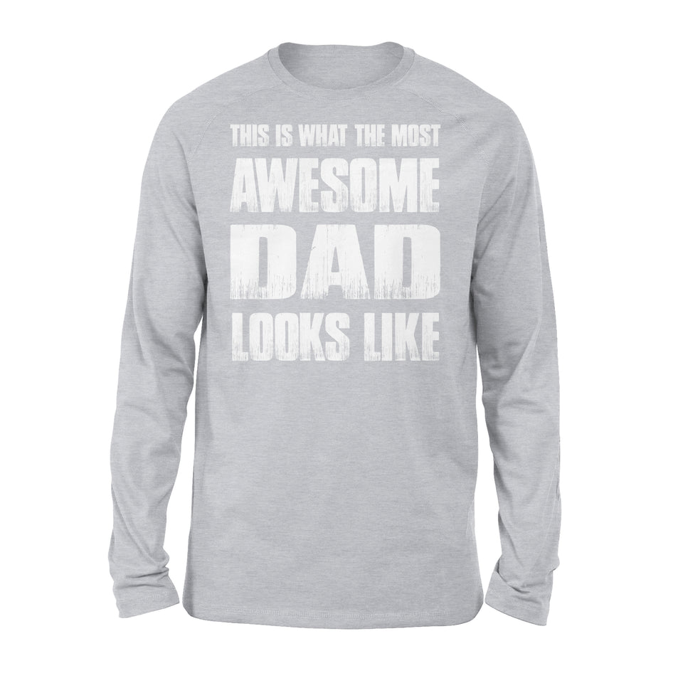 This Is What The Most Awesome Dad Looks Like - Premium Long Sleeve