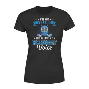 I'm Not Yelling This Is Just My Hockey Voice - Premium Women's Tee