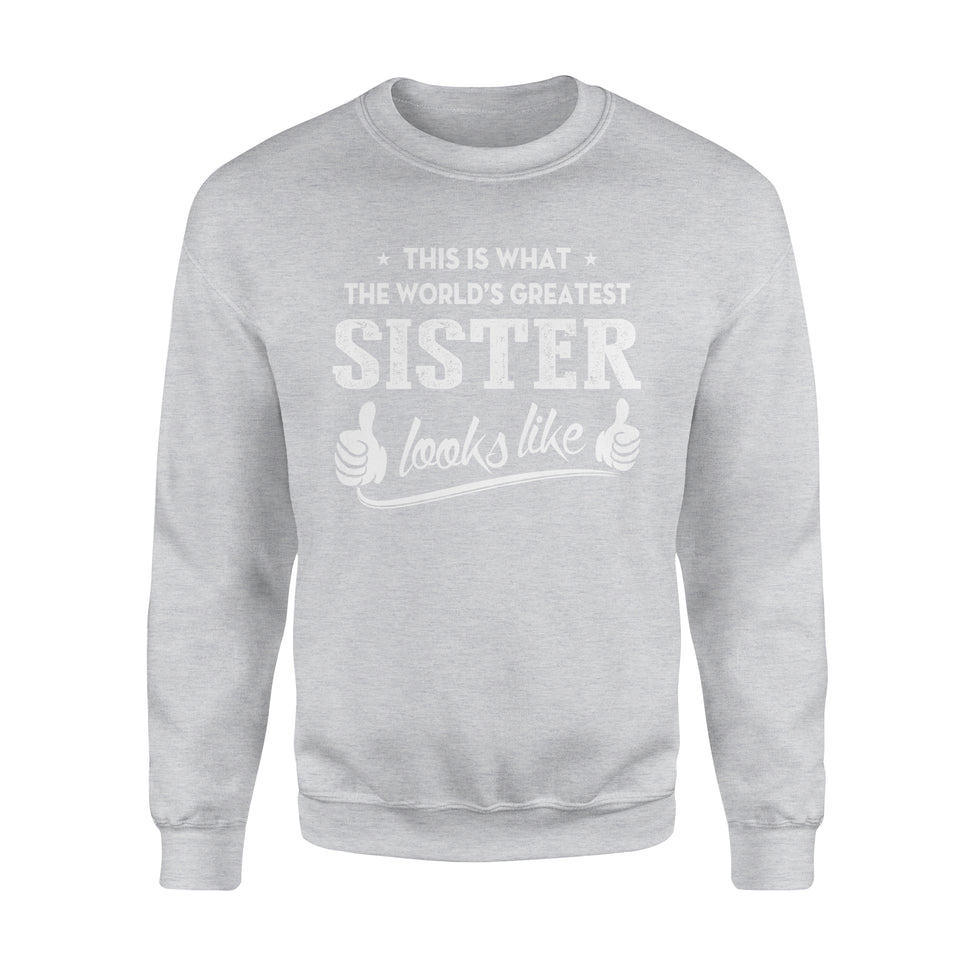 This Is What The World's Greatest Sister Looks Like - Premium Fleece Sweatshirt