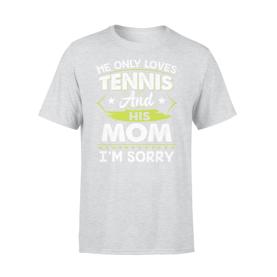 He Only Loves Tennis And His Mom - Premium Tee