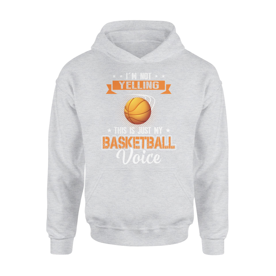 I'm Not Yelling This Is Just My Basketball Voice - Premium Hoodie