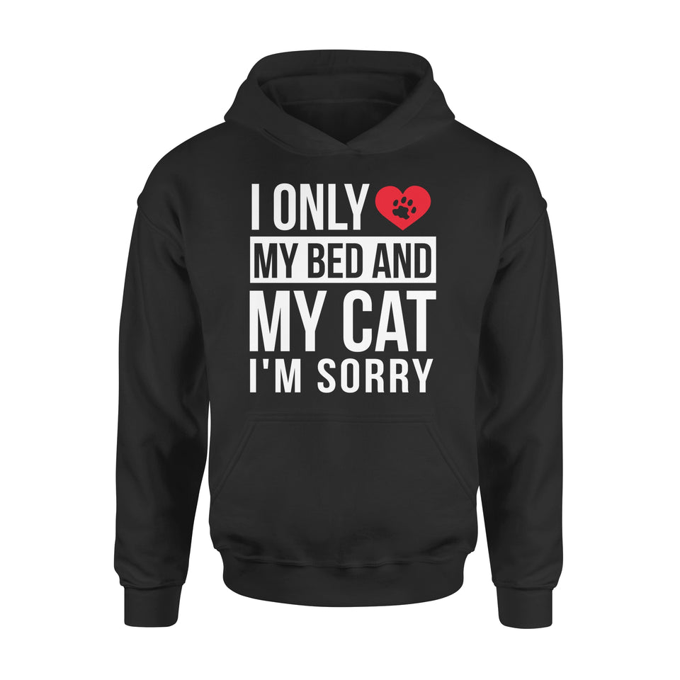 I Only Love My Bed And My Cat - Premium Hoodie