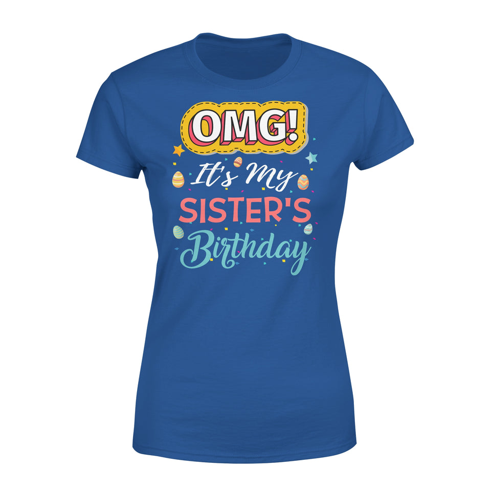 Omg It's My Sister's Birthday - Premium Women's Tee