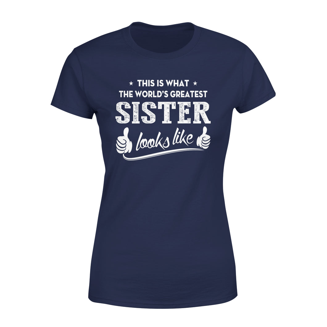 This Is What The World's Greatest Sister Looks Like - Premium Women's Tee