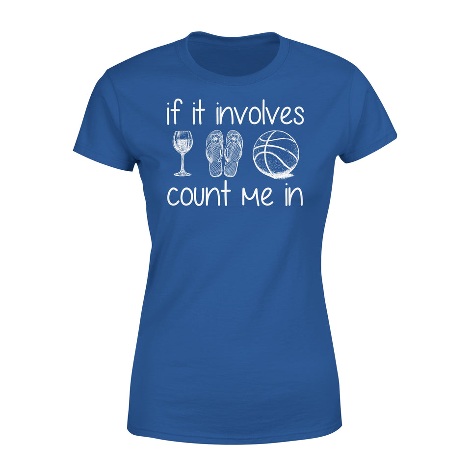 If It Involves Wine Flip Flop Basketball Count Me In - Premium Women's Tee