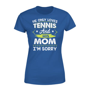 He Only Loves Tennis And His Mom - Premium Women's Tee