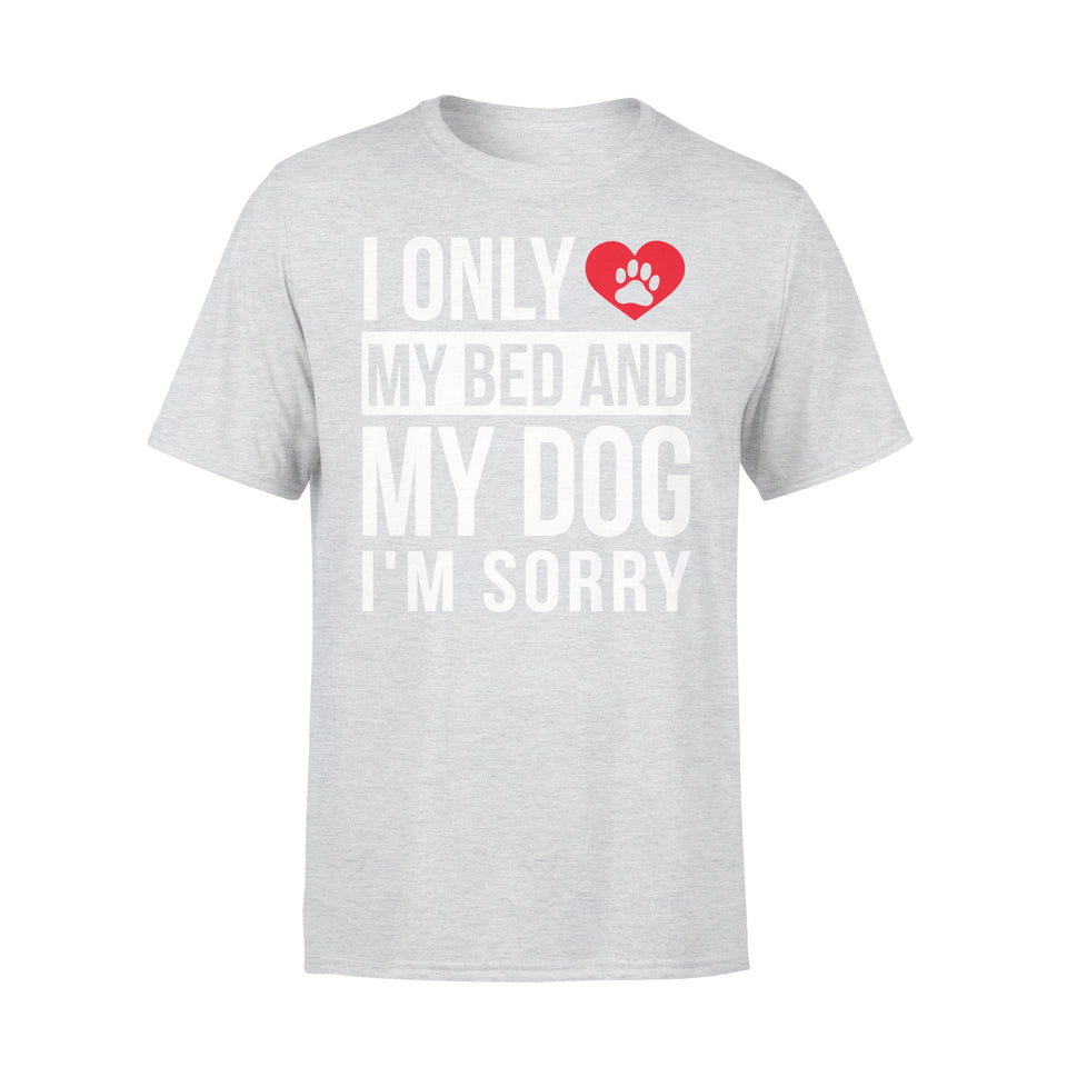 I Only Love My Bed And My Dog - Premium Tee