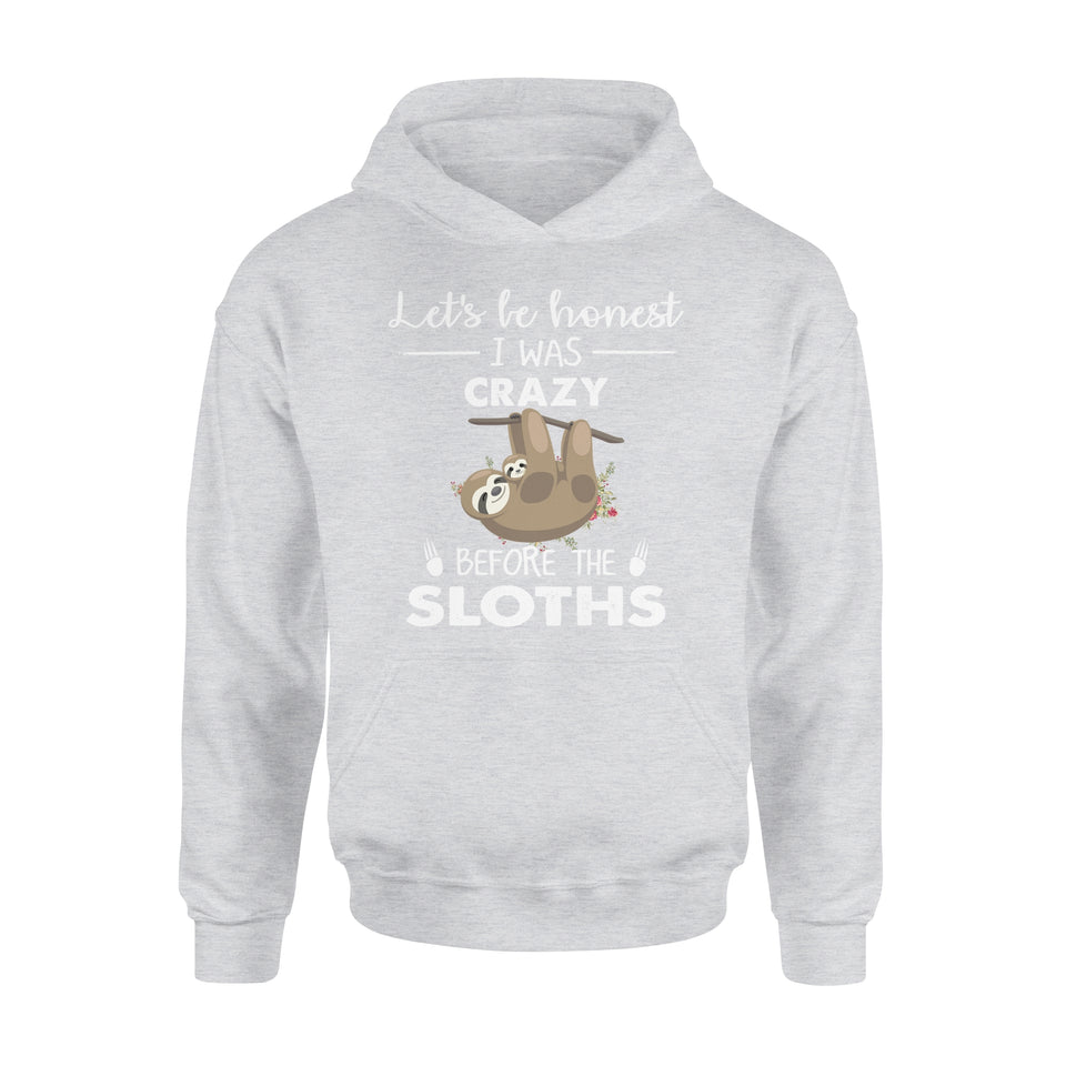 Let's Be Honest I Was Crazy Before The Sloths - Premium Hoodie