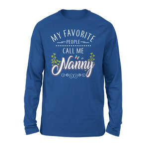 My Favorite People Call Me Nanny - Premium Long Sleeve