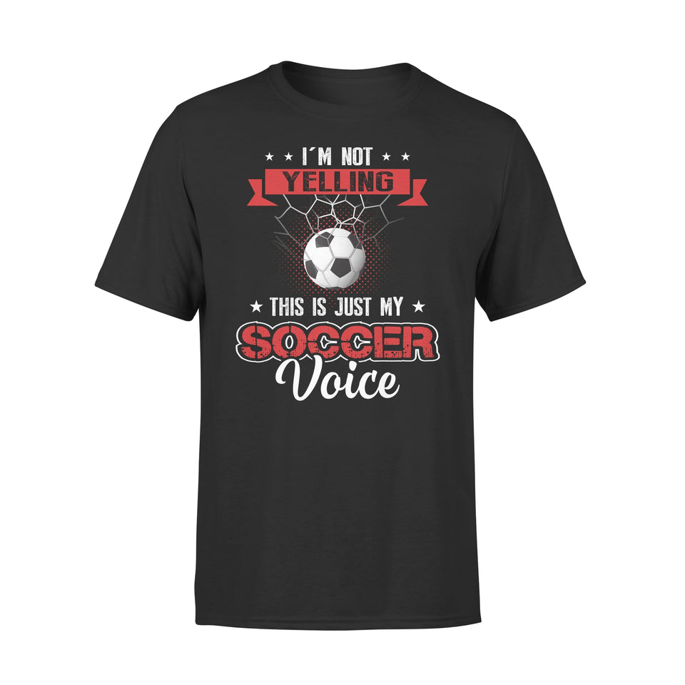 I'm Not Yelling This Is Just My Soccer Voice - Premium Tee