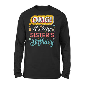 Omg It's My Sister's Birthday - Premium Long Sleeve