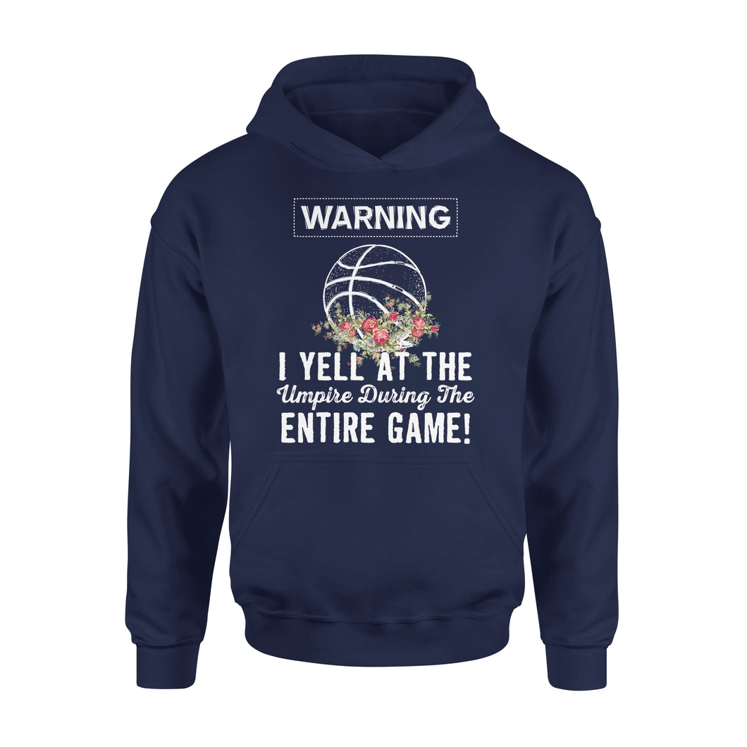 Warning I Yell At The Umpire During The Entire Game - Basketball - Premium Hoodie
