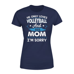 He Only Loves Volleyball And His Mom - Premium Women's Tee