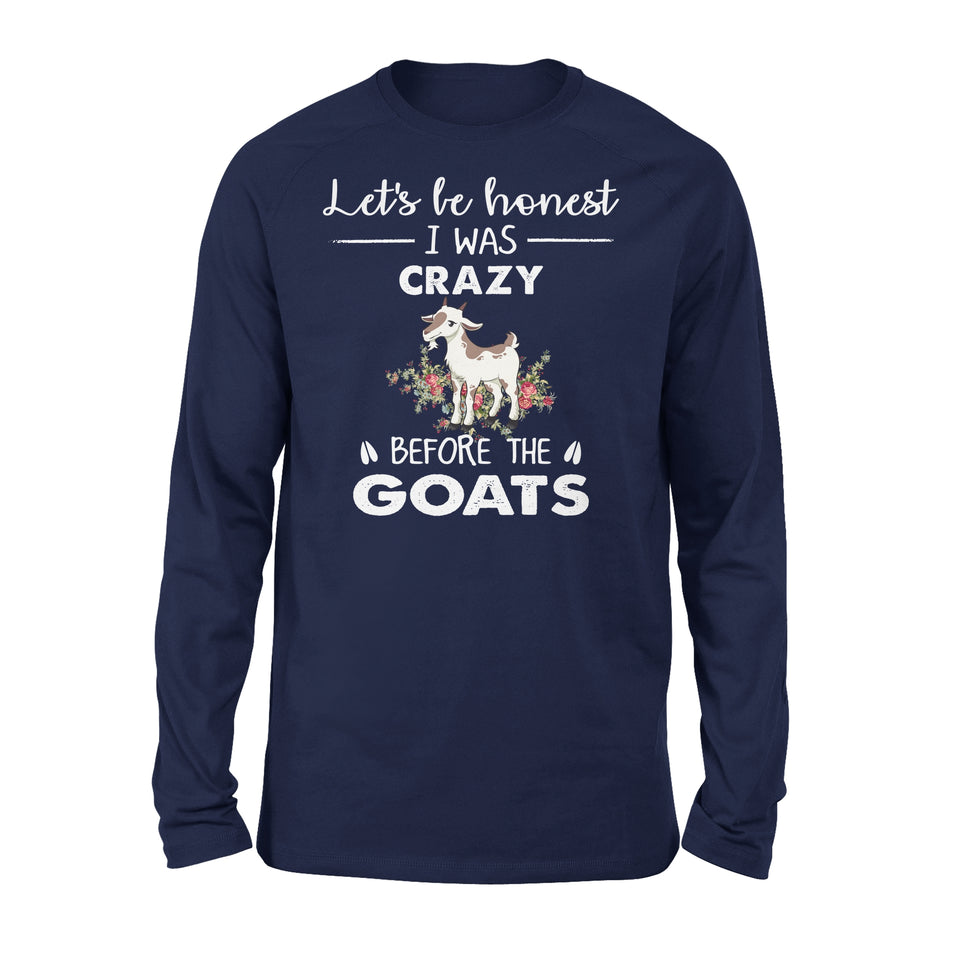 Let's Be Honest I Was Crazy Before The Goats - Premium Long Sleeve
