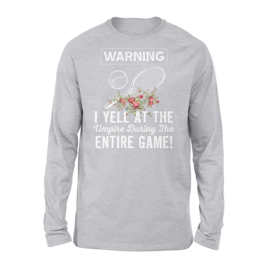 Warning I Yell At The Umpire During The Entire Game - Tennis - Premium Long Sleeve