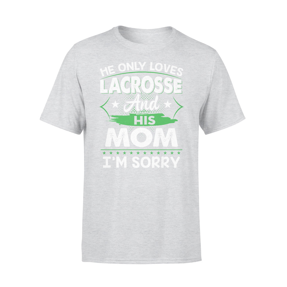 He Only Loves Lacrosse And His Mom - Premium Tee