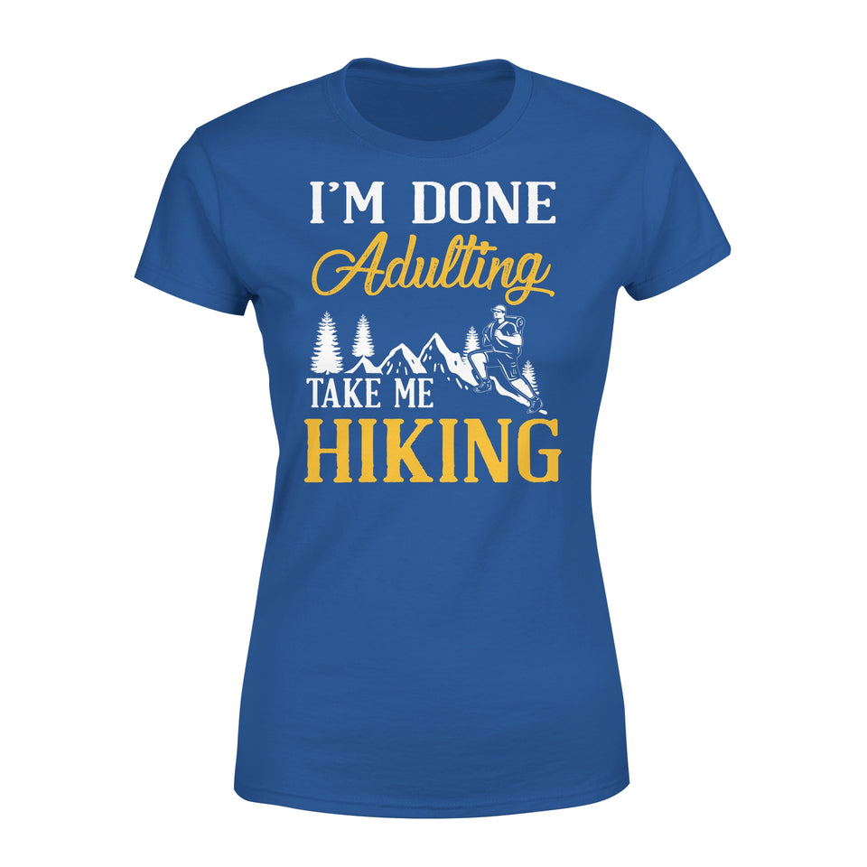 I'm Done Adulting Take Me Hiking - Premium Women's Tee