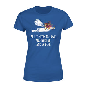 All I Need Is Love And Baking And A Dog - Premium Women's Tee