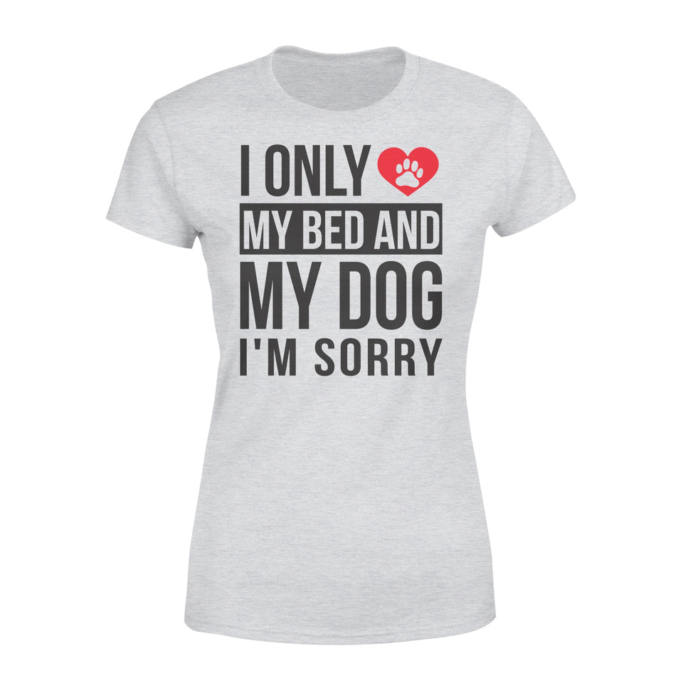 I Only Love My Bed And My Dog - Premium Women's T-shirt