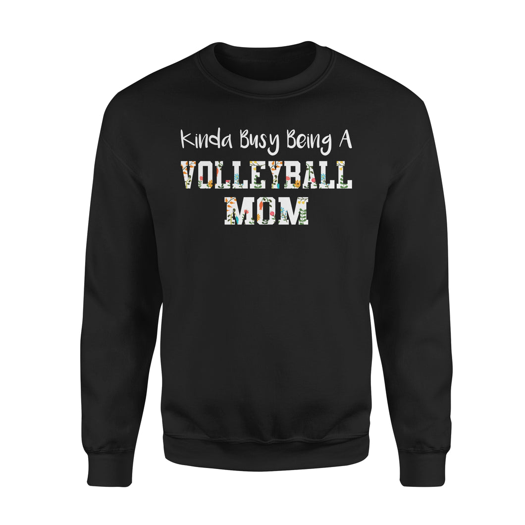 Kinda Busy Being A Volleyball Mom - Premium Fleece Sweatshirt