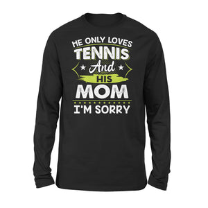 He Only Loves Tennis And His Mom - Premium Long Sleeve