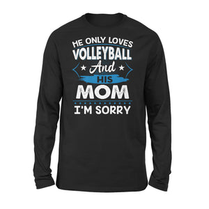 He Only Loves Volleyball And His Mom - Premium Long Sleeve